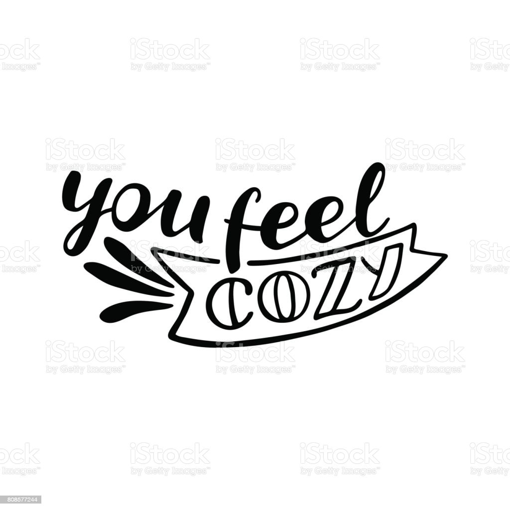 You feel cozy vector lettering. Motivational quote. Inspirational typography. vector art illustration