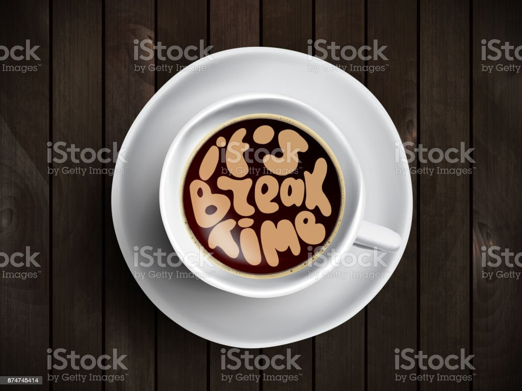 Coffee cup with time lettering about it is break time on realistic wooden background. Cappuccino from above with motivation quote. Top view of espresso cup with morning motivation. vector art illustration