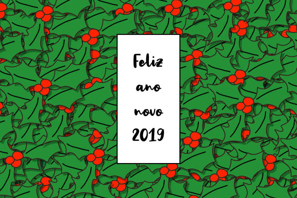 Feliz ano novo 2019 card (Happy New Year in portuguese) with holly leaves as a background Feliz ano novo 2019 card (Happy New Year in portuguese) with holly leaves as a background ano novo stock illustrations
