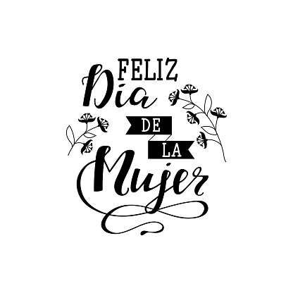 Feliz dia de la Mujer, Happy women's day in Spanish language. lettering for greeting card, festive poster, calligraphy quote,