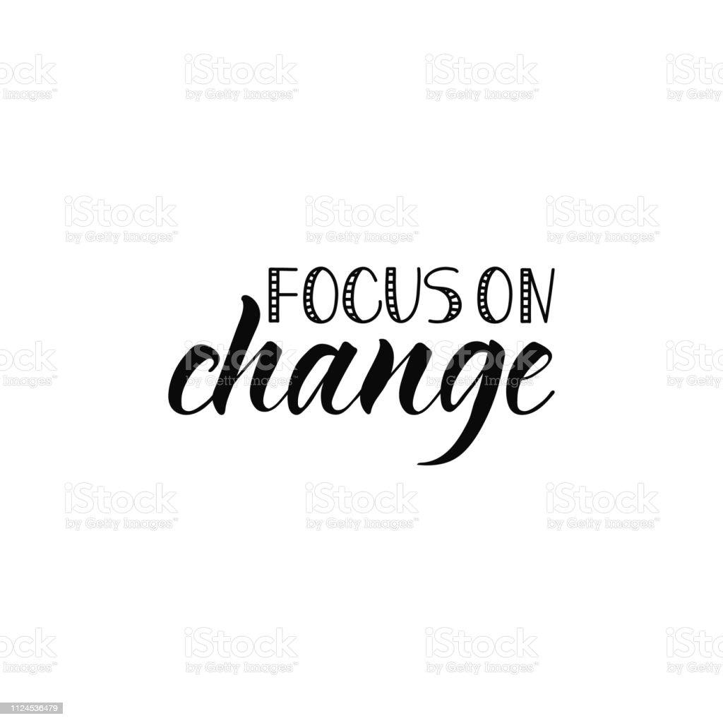 Focus on change. Ink hand lettering. Modern brush calligraphy....