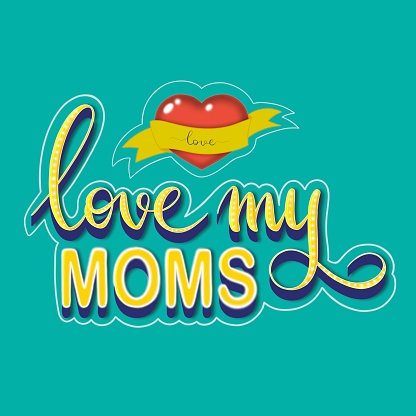 """LGBT hand drawn lettering """"Love my moms"""". Text of yellow letters and a red heart on a turquoise background. Design for greeting card, t-shirt, postcard"""