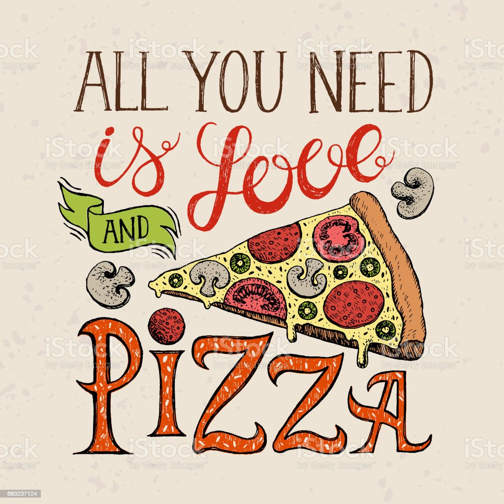 Brand-new Handwritten Quote All You Need Is Love And Pizza With Illustration  GT69