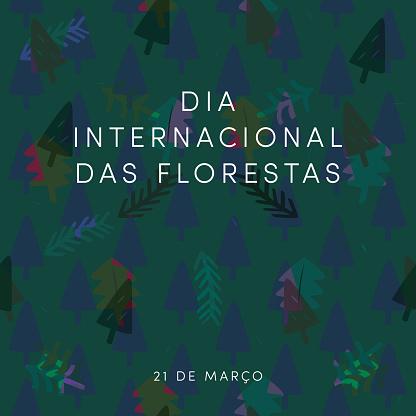 Happy International Day of Forests. 21 March. Dia Internacional das Florestas. 21 de março. Modern sign, web banner, social media post, illustration, campaign image. Dark green background, tiny illustrations, overlap trees, lino cut, woodcut handmade feel