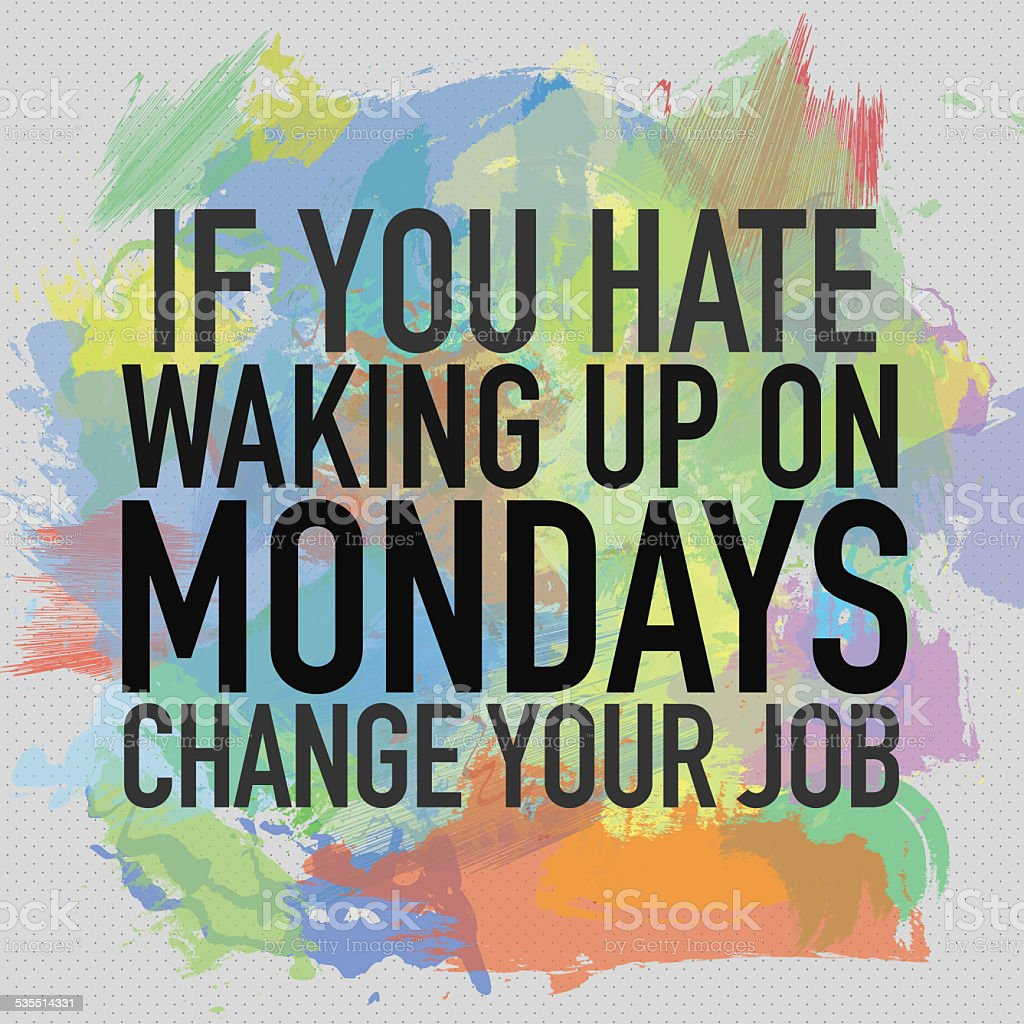 If You Hate Waking Up On Mondays Change Your Job vector art illustration