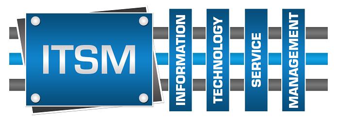 ITSM - Information Technology Service Management text written over blue grey background.