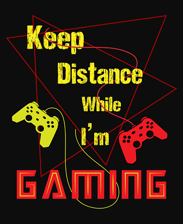 Keep distance while i am gaming quotes grunge typography graphic vector illustration for t-shirt design.