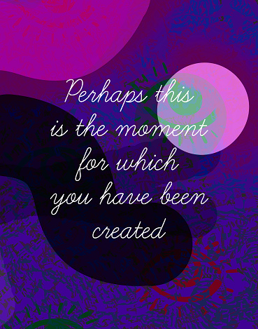 Perhaps this is the moment for which you have been created. A modern cool inspirational quote, motivational quote, message inspired by the Bible. For print, social media, home decor, web banners. White typescript, unique arty background.