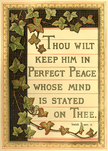 Thou wilt keep him in Perfect Peace whose mind is stayed on Thee - Bible quotation