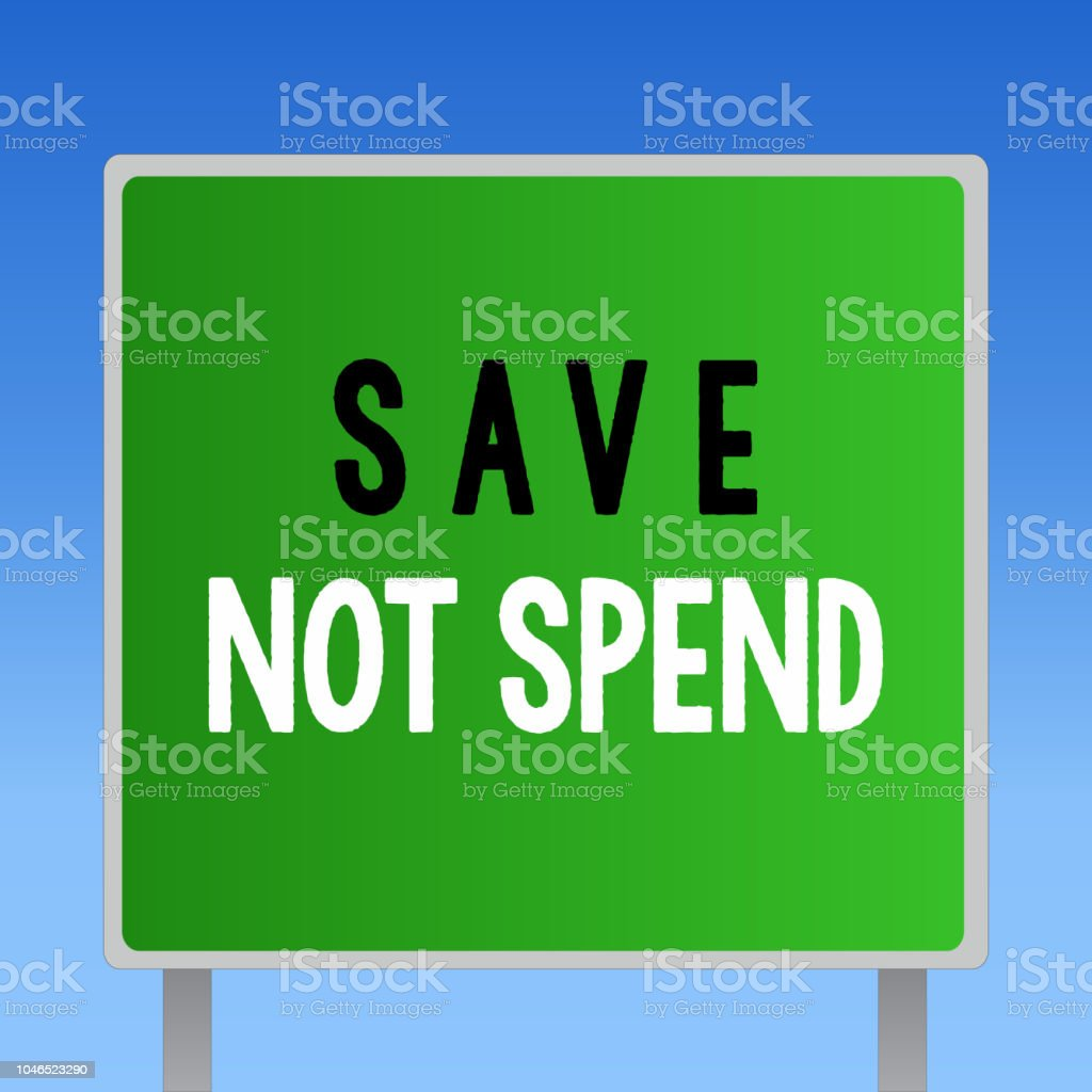 dec68b5ca85e6 Word Writing Text Save Not Spend Business Concept For Keeping Money ...