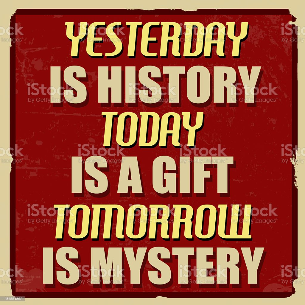 Is gift mystery today is tomorrow Yesterday Tomorrow