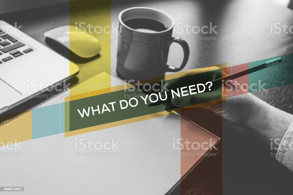 WHAT DO YOU NEED? CONCEPT stock photo