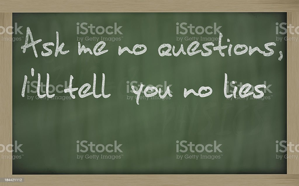 Ask me no questions, I'll tell  you lies stock photo