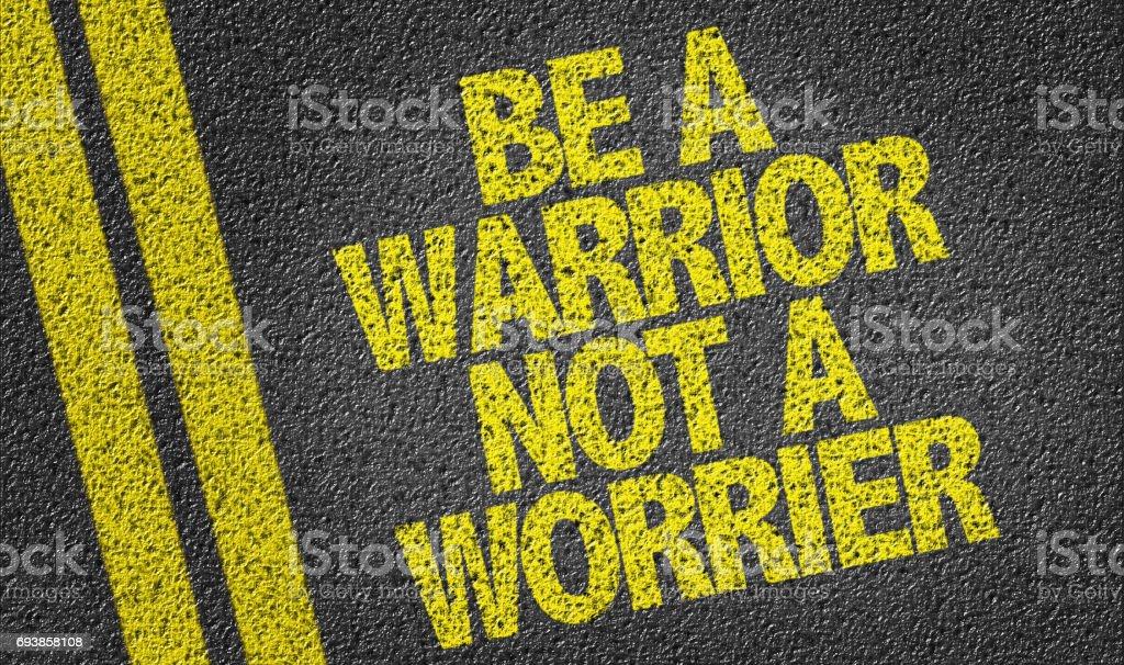 Be a Warrior Not a Worrier stock photo