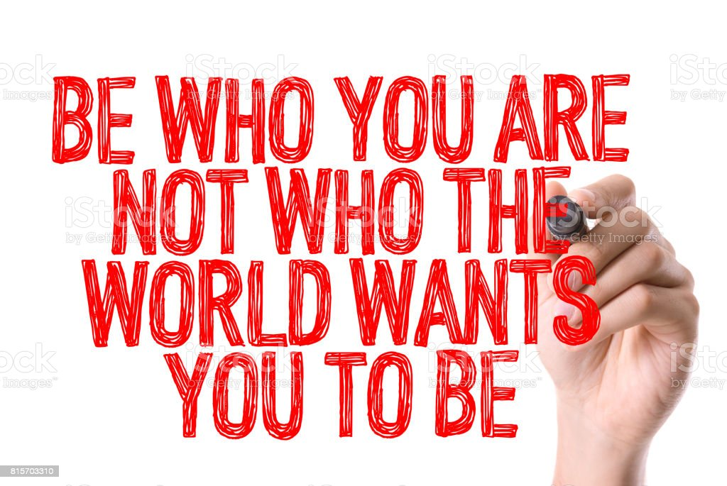 Be Who You Are Not Who The World Wants You To Be stock photo