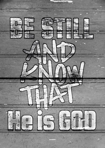 istock 209 Bible verse be still and know. Be Still and Know that He is God 1196763665