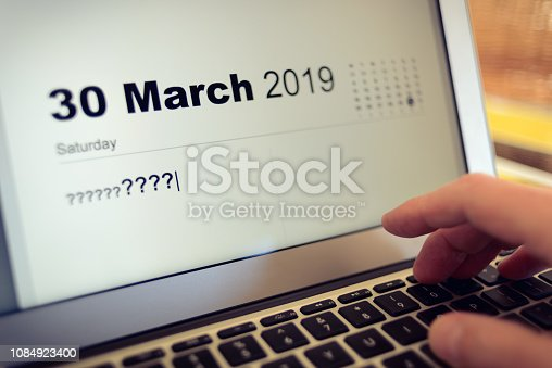 Brexit concept - Saturday 30 March 2019 should be the first day of Brexit, but what kind of Brexit, and what will happen? Calendar entry on a laptop with many question marks?????? How to prepare?