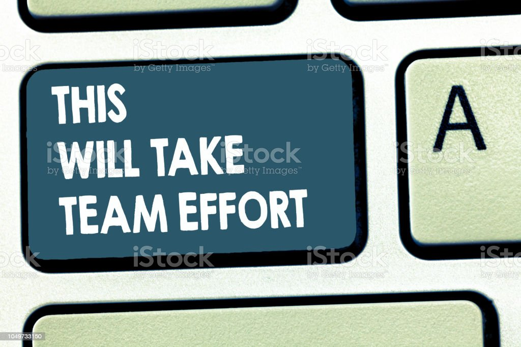 Conceptual hand writing showing This Will Take Team Effort. Business...