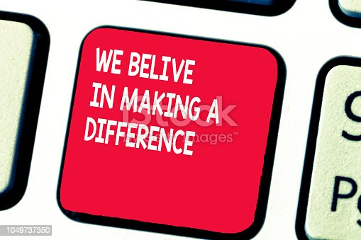 istock Conceptual hand writing showing We Believe In Making A Difference. Business photo text Making ways to improve and touch lives 1049737350
