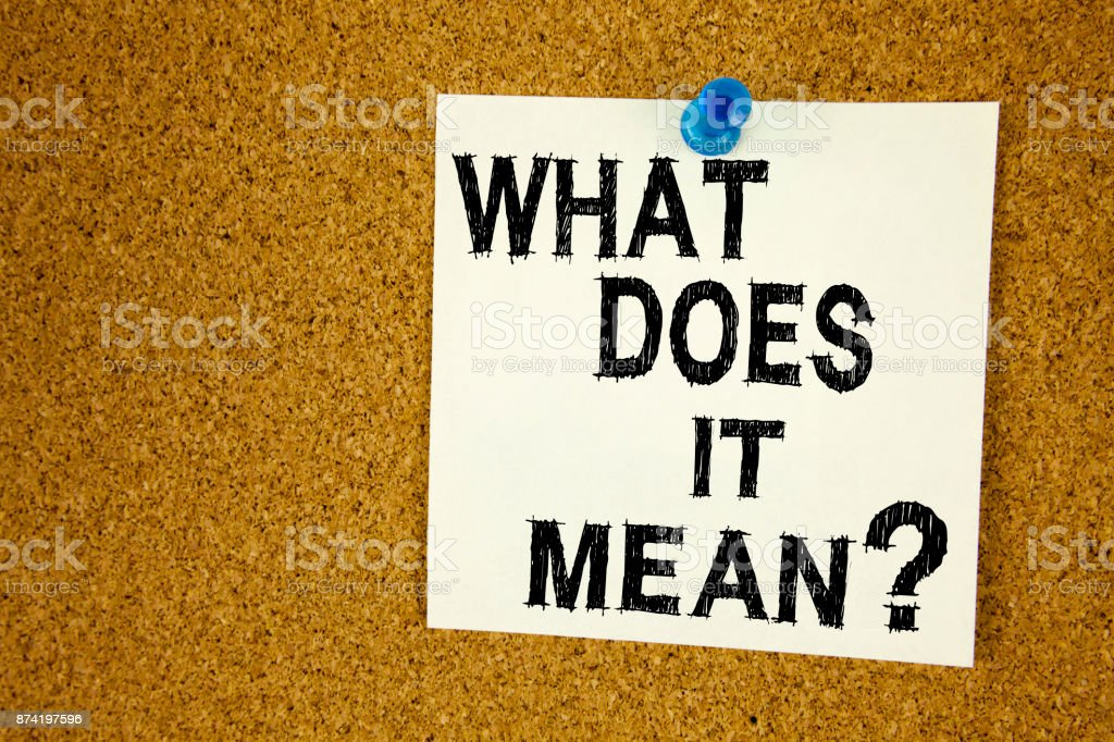 Conceptual hand writing text caption inspiration showing question What Does It Mean. Business concept for question and unknown written on sticky note, reminder cork background with copy space stock photo