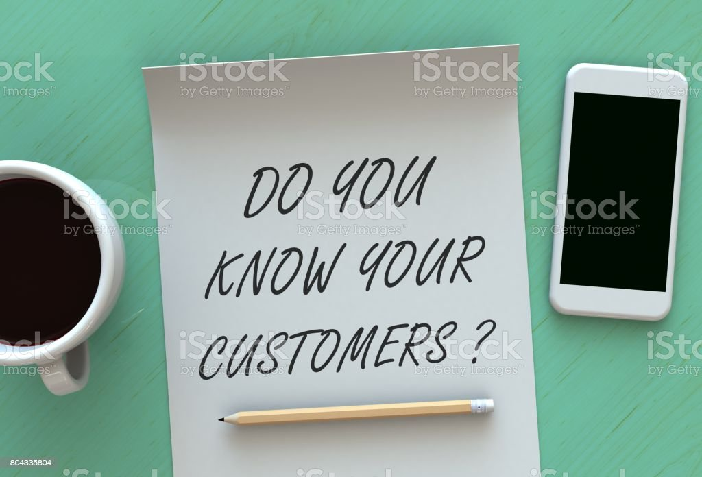 Do You Know Your Customers, message on paper, smart phone and coffee on table, 3D rendering stock photo