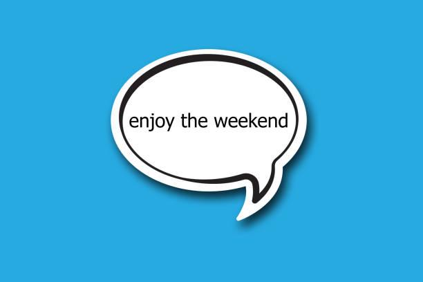 enjoy the weekend word written talk bubble stock photo