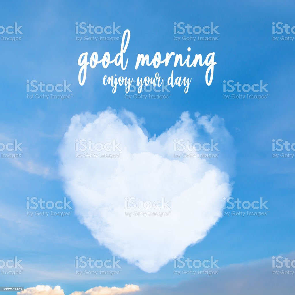 Good morning enjoy your day on cloud heart shape blue sky for good morning enjoy your day on cloud heart shape blue sky for sending as a kristyandbryce Gallery