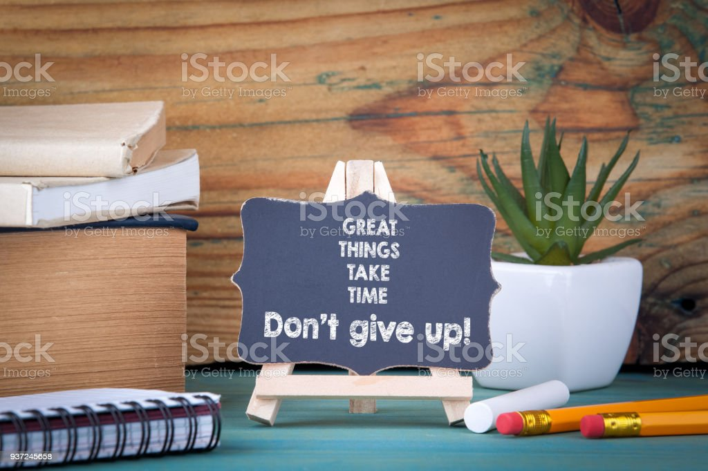 Is It Time To Give Up On Single >> Great Things Take Time Dont Give Up Stock Photo More Pictures Of