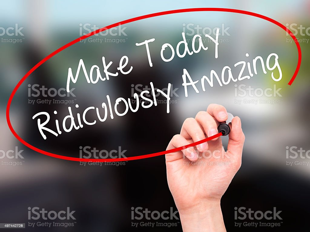 Handwriting Make Today Ridiculously Amazing with marker on visual screen. stock photo