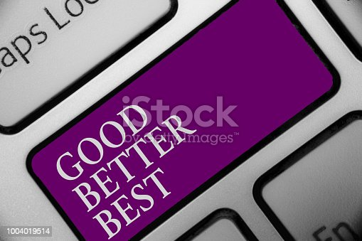 836284468 istock photo Handwriting text Good Better Best. Concept meaning Increase quality Improvement Achievement Excellence Keyboard button hit key type message office work computer input device. 1004019514