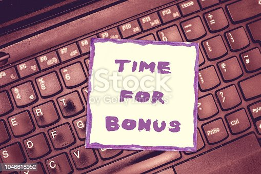 Handwriting text Time For Bonus. Concept meaning a sum of money added to a person's wages as a reward.