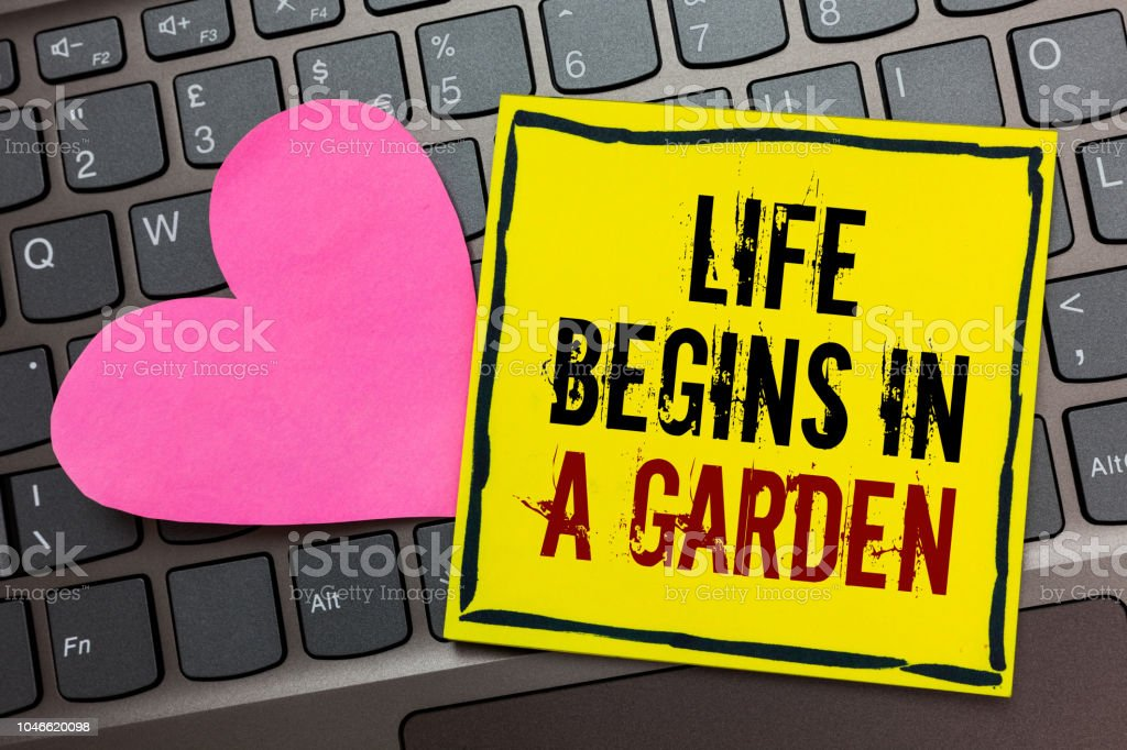 Handwriting Text Writing Life Begins In A Garden Concept Meaning