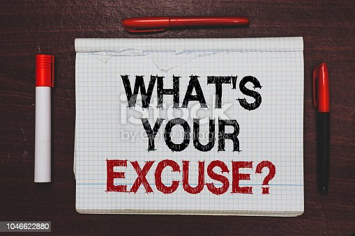 Handwriting text writing What s is Your Excuse question. Concept meaning Explanations for not doing something Inquiry Written black, red words notepad on brown stage white highlighter red pens