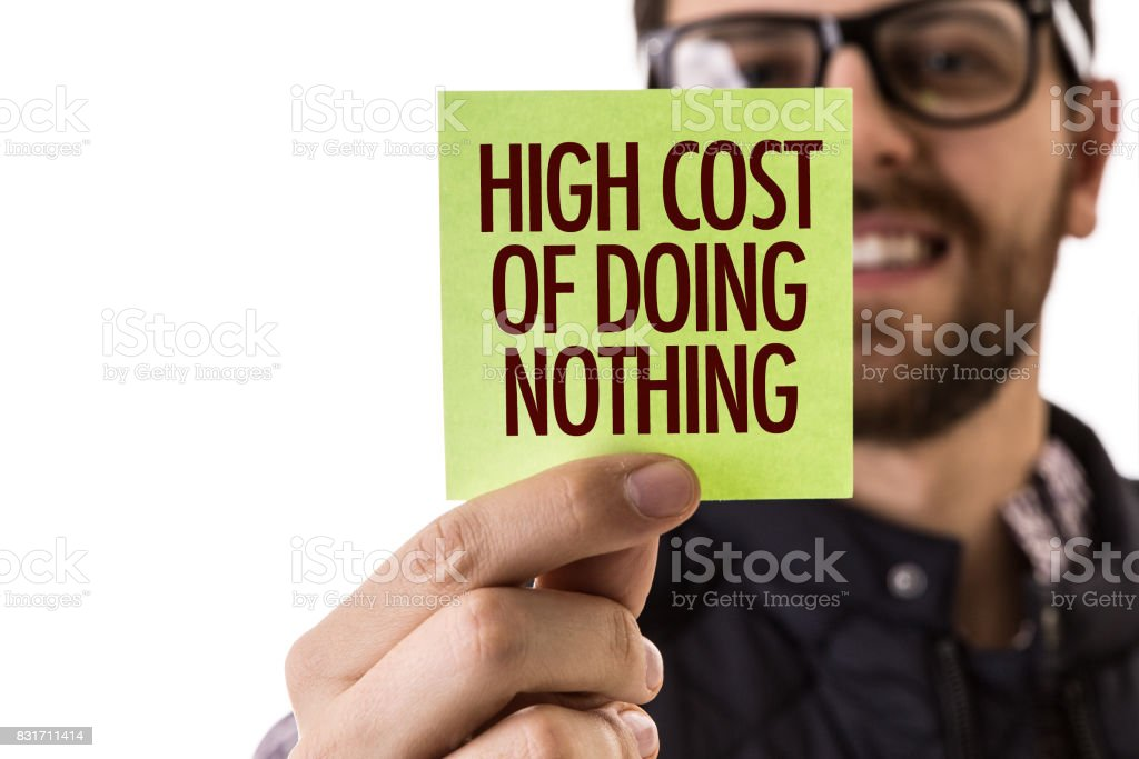 High Cost of Doing Nothing stock photo
