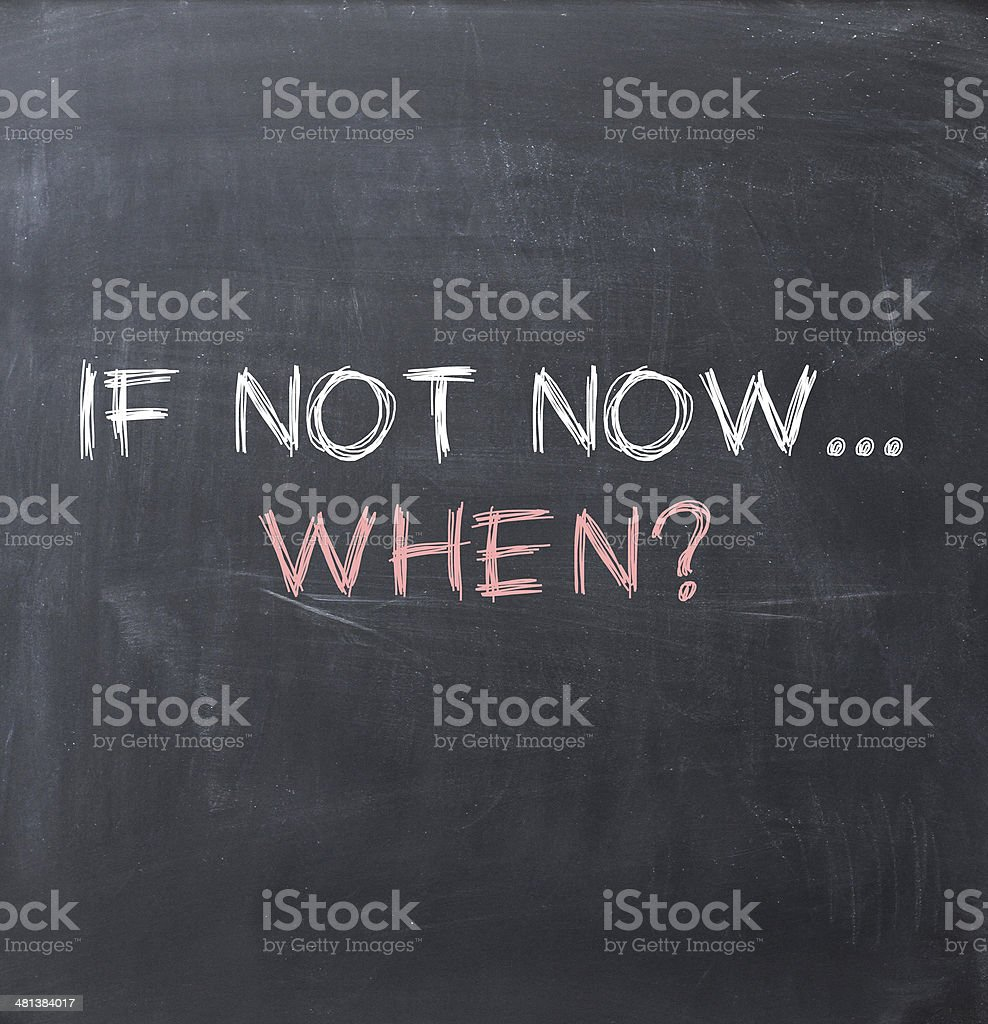If not now when stock photo