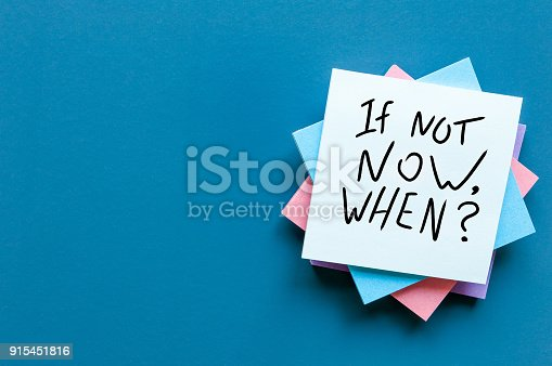 If Not Now When, text on a stack of note paper. Motivating and inspiring question, mockup and template with empty space for text.