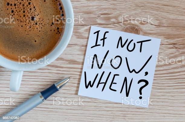 If not now when text on note paper motivating and inspiring question picture id935742082?b=1&k=6&m=935742082&s=612x612&h=p1cuemkezuplsjwhhycfpqt4t4alij9mdwpgez4alc0=