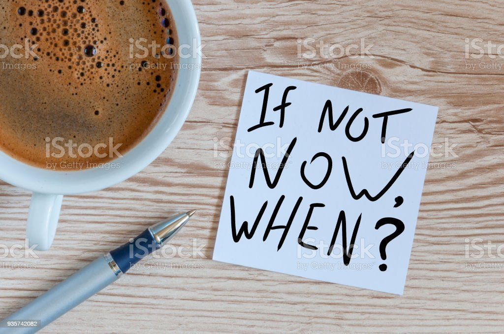 If Not Now When, text on note paper. Motivating and inspiring question stock photo