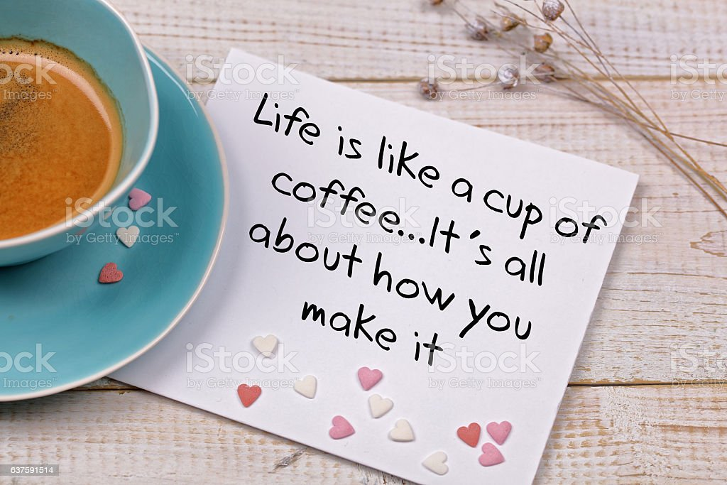 Inspiration motivation quote Life is like a cup of coffee stock photo