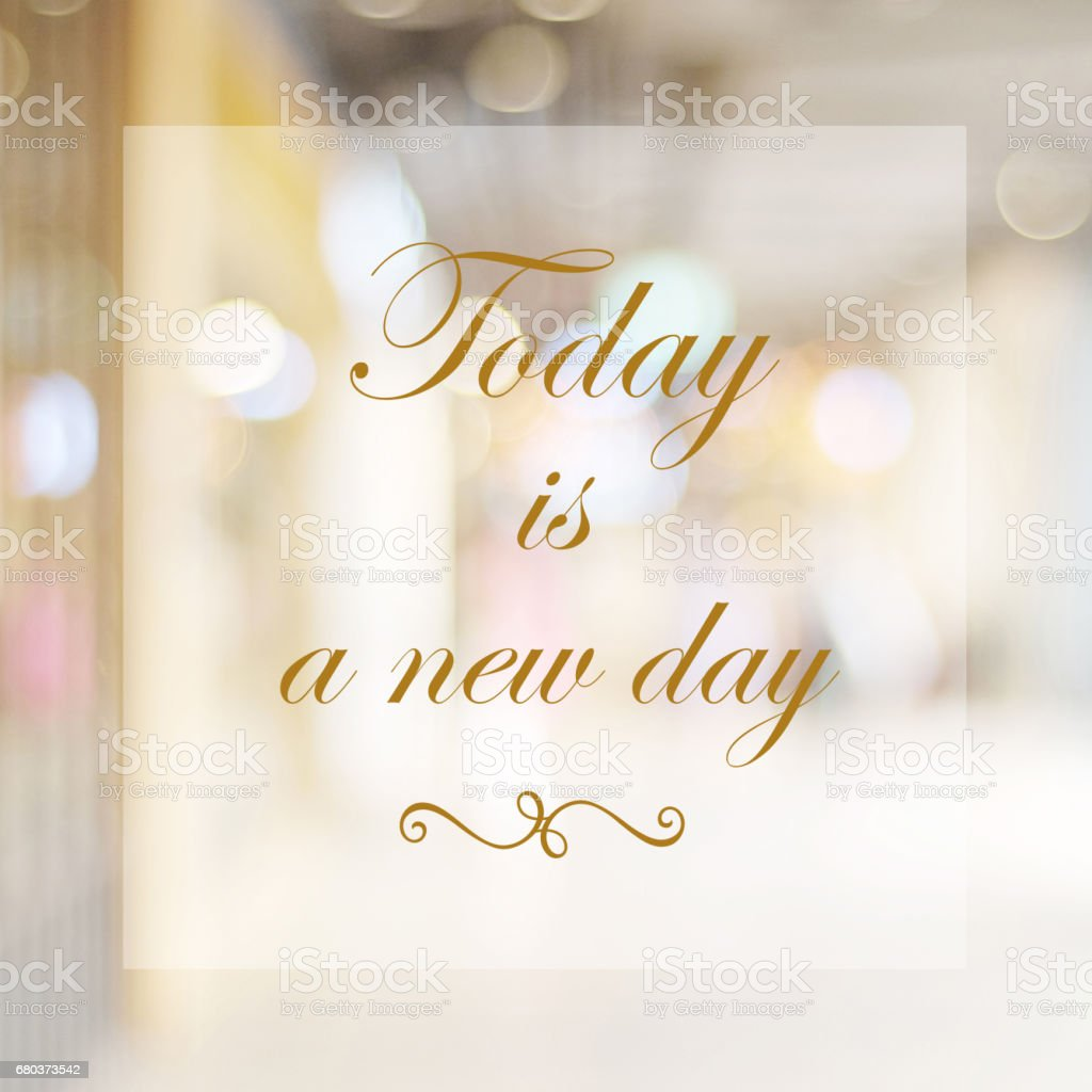 Inspirational Quotation Today Is A New Day Positive Thinking
