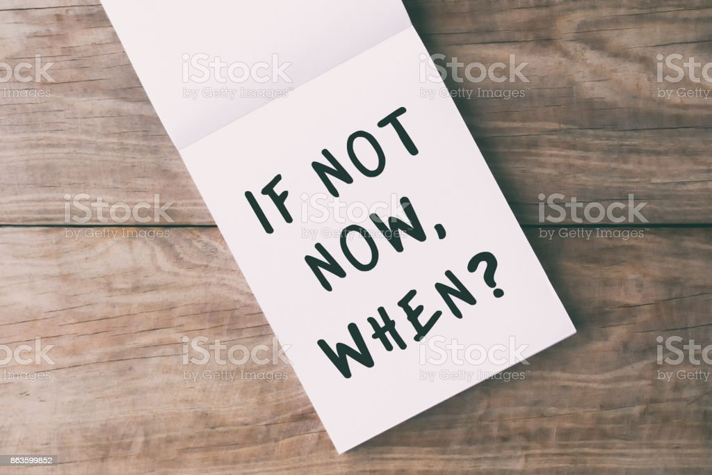Inspitaional And Motivational Quotes - If Not Now, When stock photo