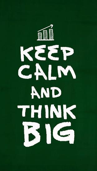 Keep Calm And Think Big