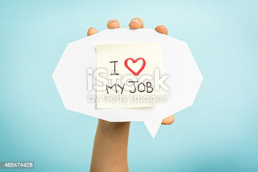 istock I love (heart) my job. Hand showing message, speech bubble. 465474428