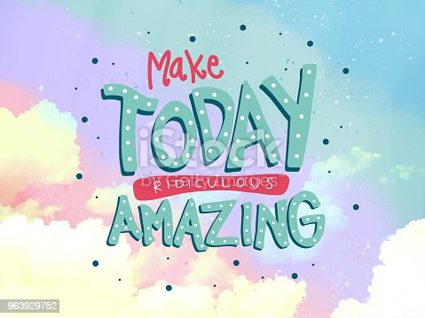 istock Make today ridiculous amazing word doodle on pastel sky background 963929752