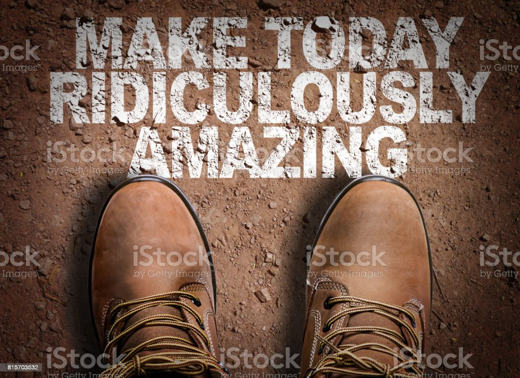 Make Today Ridiculously Amazing stock photo