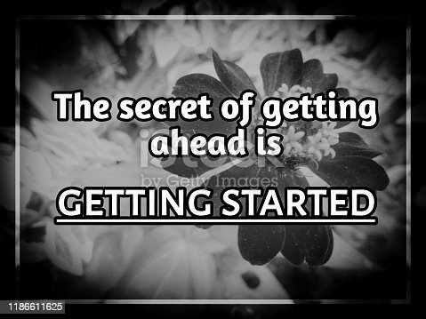 Motivation quotes and inspiration quotes. The secret of getting ahead is getting started text