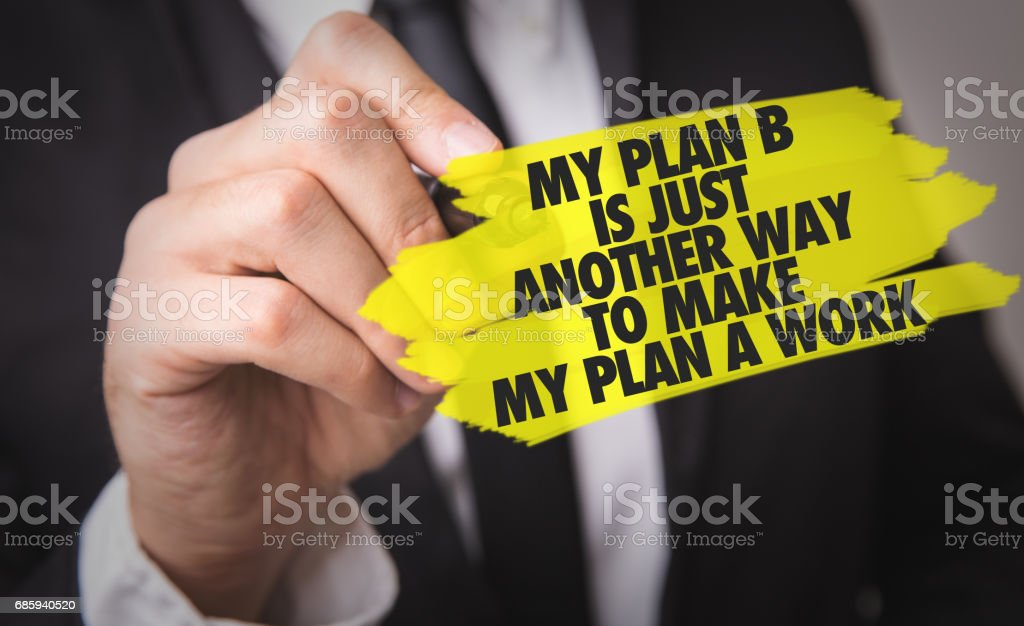 My Plan B is Just Another Way to Make My Plan A Work stock photo