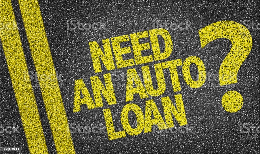 Need An Auto Loan? stock photo