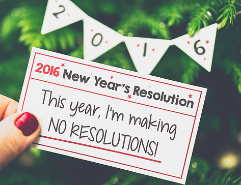 New Year's Resolutions 2016: NO RESOLUTIONS