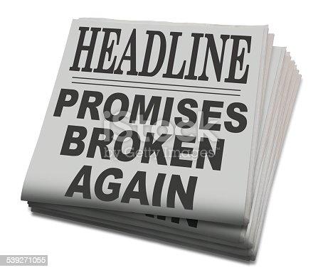 istock Newspaper Headline; Promises Broken Again 539271055